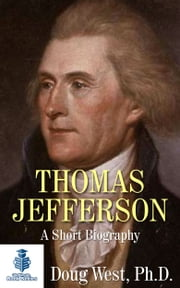 Thomas Jefferson: A Short Biography ebook by Doug West