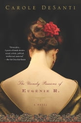 The Unruly Passions of Eugenie R. ebook by Carole DeSanti