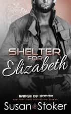 Shelter for Elizabeth - A Firefighter/Police Romantic Suspense Novel ebook by Susan Stoker