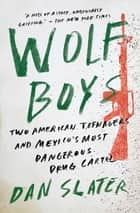 Wolf Boys - Two American Teenagers and Mexico's Most Dangerous Drug Cartel ebook by Dan Slater