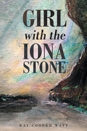Girl with the Iona Stone ebook by Kay Cooper Watt