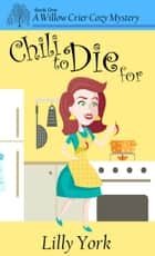 Chili to Die For (A Willow Crier Cozy Mystery Book 1) ebook by Lilly York