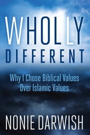 Wholly Different - Why I Chose Biblical Values Over Islamic Values ebook by Kobo.Web.Store.Products.Fields.ContributorFieldViewModel
