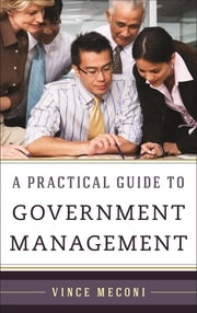 A Practical Guide to Government Management ebook by Vince Meconi