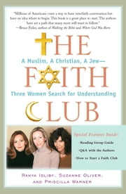 The Faith Club - A Muslim, A Christian, A Jew-- Three Women Search for Understanding ebook by Ranya Idliby, Suzanne Oliver, Priscilla Warner
