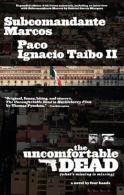 The Uncomfortable Dead ebook by Subcomandante Marcos,Paco Ignacio Taibo II