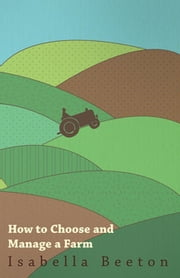 How to Choose and Manage a Farm ebook by Isabella Beeton