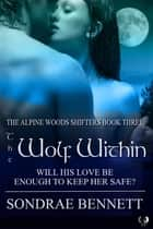 The Wolf Within eBook by Sondrae Bennett