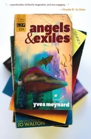 Angels & Exiles ebook by Yves Meynard
