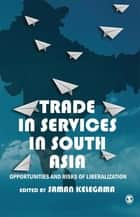 Trade in Services in South Asia - Opportunities and Risks of Liberalization ebook by Saman Kelegama