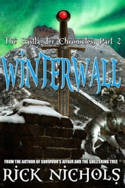 Winterwall-Part II of the Eastlander Chronicles ebook by Rick Nichols