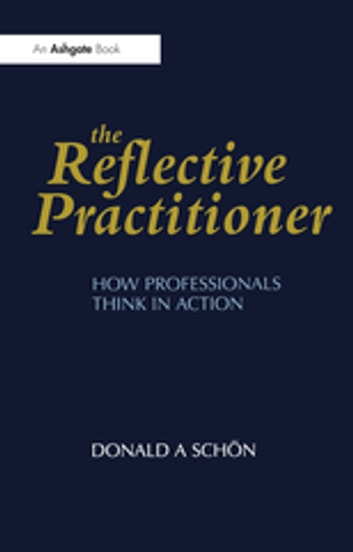 The Reflective Practitioner - How Professionals Think in Action ebook by Donald A. Schön