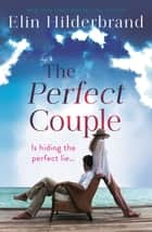 The Perfect Couple - Are they hiding the perfect lie? ebook by Elin Hilderbrand