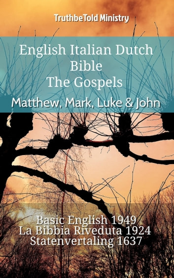 English Italian Dutch Bible - The Gospels - Matthew, Mark, Luke & John - Basic English 1949 - La Bibbia Riveduta 1924 - Statenvertaling 1637 ebook by TruthBeTold Ministry