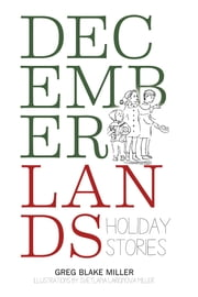 Decemberlands - Holiday Stories ebook by Greg Blake Miller