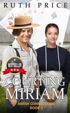 Courting Miriam - Amish Connections, #3 ebook by Ruth Price