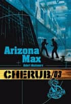 Cherub (Mission 3) - Arizona max eBook by Robert Muchamore
