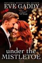 Under the Mistletoe ebook by Eve Gaddy
