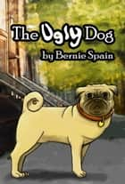The Ugly Dog ebook by Bernie Spain
