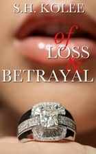Of Loss & Betrayal ebook by S.H. Kolee