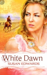 White Dawn: Book One of Susan Edwards' White Series ebook by Susan Edwards