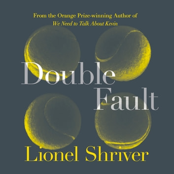 Double Fault audiobook by Lionel Shriver