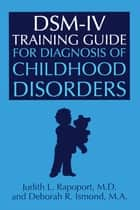 DSM-IV Training Guide For Diagnosis Of Childhood Disorders ebook by Judith L. Rapoport,Deborah R. Ismond