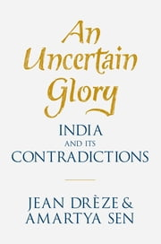 An Uncertain Glory - India and its Contradictions ebook by Jean Drèze,Amartya Sen