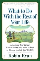 What to Do with The Rest of Your Life ebook by Robin Ryan