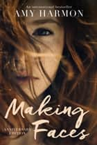 Making Faces ebook by Amy Harmon
