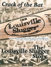 Crack of the Bat - The Louisville Slugger Story ebook by Bob Hill