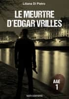 A&E 1 - Le meurtre d´Edgar Vrilles ebook by Liliana Di Pietro