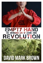 Empty Hand Revolution - The Unfinished Life of Cosmo Zimik ebook by David Mark Brown