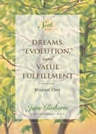 Dreams, Evolution, and Value Fulfillment, Volume One ebook by Jane Roberts,Notes by Robert F. Butts
