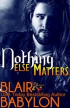 Nothing Else Matters (Billionaires in Disguise: Georgie and Rock Stars in Disguise: Xan, Book 4) ebook by Blair Babylon