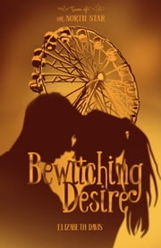 Bewitching Desire - Coven of the North Star, #2 ebook by Elizabeth Davis