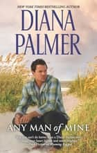 Any Man of Mine - A Waiting Game\A Loving Arrangement ebook by Diana Palmer