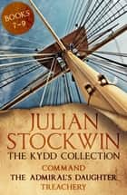 The Kydd Collection 3 - (Command, The Admiral's Daughter, Treachery) ebook by Julian Stockwin