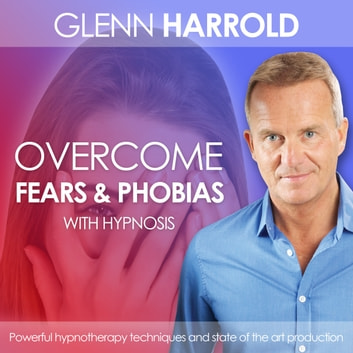 Overcome Fears & Phobias audiobook by Glenn Harrold