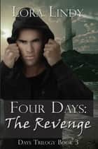 Four Days: The Revenge (Book 3 of the Days Trilogy) ebook by Lora Lindy