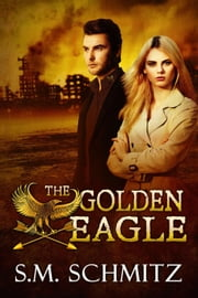 The Golden Eagle - The Golden Eagle ebook by S. M. Schmitz