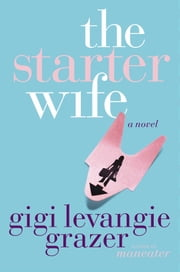 The Starter Wife ebook by Gigi Levangie Grazer