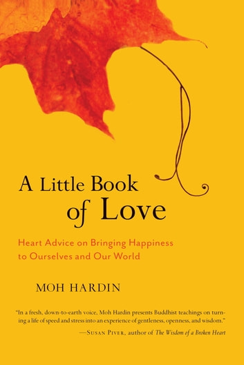 A Little Book of Love - Heart Advice on Bringing Happiness to Ourselves and Our World ebook by Moh Hardin