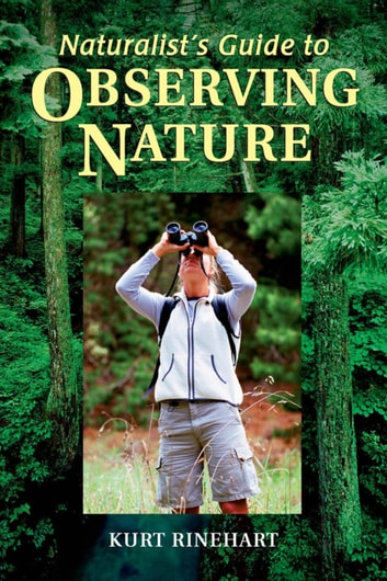 Naturalist's Guide to Observing Nature ebook by Kurt Rinehart