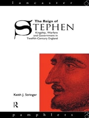 The Reign of Stephen - Kingship, Warfare and Government in Twelfth-Century England ebook by Keith J. Stringer