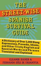The Street-Wise Spanish Survival Guide ebook by Eleanor Hamer,Fernando Díez de Urdanivia