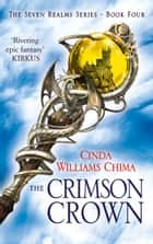 The Crimson Crown (The Seven Realms Series, Book 4) ebook by Cinda Williams Chima