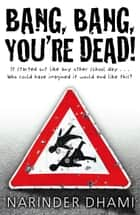 Bang Bang You're Dead ebook by Narinder Dhami