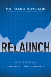 ReLaunch - How to Stage an Organizational Comeback ebook by Mark Rutland