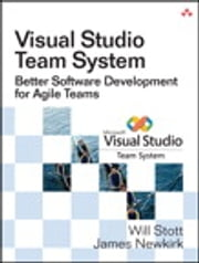 Visual Studio Team System - Better Software Development for Agile Teams ebook by James W. Newkirk,Will W. Stott